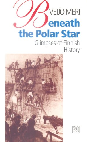 Beneath the Polar Star: Glimpses of Finnish History: Meri, Veijo; Philip Binham, trans.