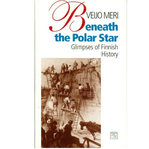 Beneath the Polar Star: Glimpses of Finnish: Meri, Veijo; Philip