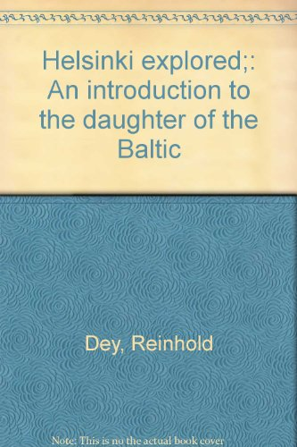 Helsinki explored;: An introduction to the daughter of the Baltic: Dey, Reinhold