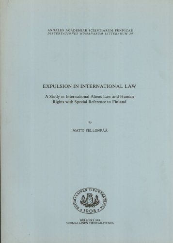 9789514104732: Expulsion in international Law: A Study in International Aliens Law and Human Rights with Special Reference to Finland (Annales Academiae Scientiarum Fennicae, Dissertationes Humanarum LItterarum 39)