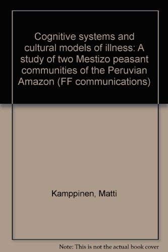 9789514105982: Cognitive systems and cultural models of illness: A study of two Mestizo peasant communities of the Peruvian Amazon (FF communications)