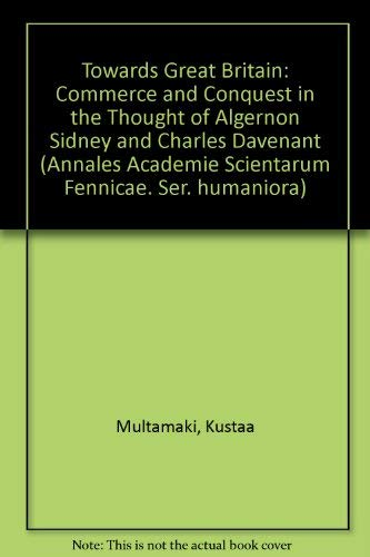 9789514108617: Towards Great Britain: Commerce and Conquest in the Thought of Alernon Si (Annales Academiæ Scientiarum Fennicæ. Ser. Humaniora)