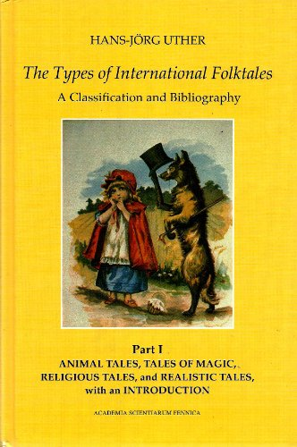 9789514109553: The Types of International Folktales:A Classification and Bibliography Based on the System of Antti Aarne and Stith Thompson Part 1 Animal Tales,Tales Of Magic,Religious Tales,and Realistic Tales,with an Introduction (Folklore Fellows Communications, 284)