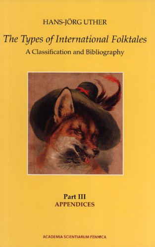 9789514110672: The Types of International Folktales. A Classification and Bibliography. Based on the System of Antti Aarne and Stith Thompson. Part III. Appendices (FF Communications, 296)