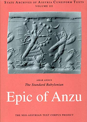 9789514590511: The Standard Babylonian Epic of Anzu: Introduction, Cuneiform Text, Transliteration, Score, Glossary, Indices and Sign List (State Archives of Assyria Cuneiform Texts)