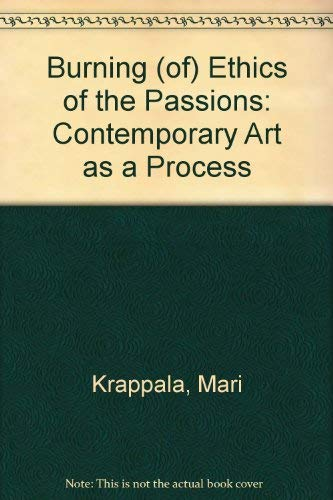 9789515580511: Burning (Of) Ethics of the Passions: Contemporary Art As a Process