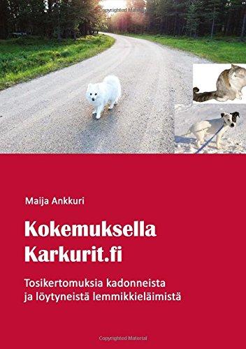 9789515680679: Kokemuksella Karkurit.fi: Tosikertomuksia kadonneista ja löytyneistä lemmikkieläimistä