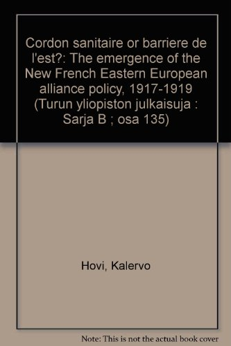 9789516412453: Cordon sanitaire or barriere de l'est?: The emergence of the New French Eastern European alliance policy, 1917-1919 (Turun yliopiston julkaisuja : Sarja B ; osa 135)
