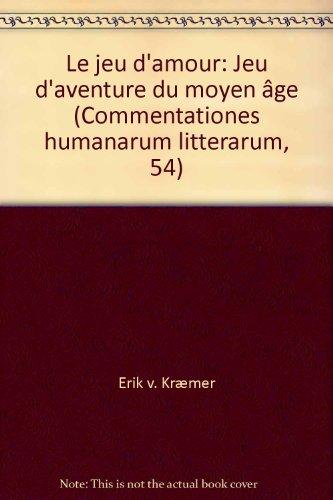 Le jeu d'amour: Jeu d'aventure du moyen ?ge (Commentationes humanarum litterarum, 54): ...