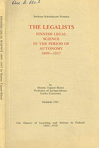9789516531000: The legalists: Finnish legal science in the period of autonomy 1809-1917 (The history of learning and science in Finland 1828-1918)