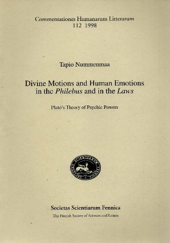 9789516532960: Divine Motions and Human Emotions in Philebus and in the Laws: Plato's Theory of Psychic Powers (Commentationes Humanarum Litterarum 112) (English and Greek Edition)