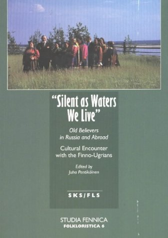 9789517460347: Silent as Waters We Live: Old Believers in Russia and Abroad: Cultural Encou