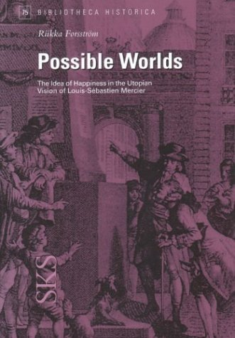 Possible Worlds: The Idea of Happiness in the Utopian Vision of Louis-Sébastien Mercier (...