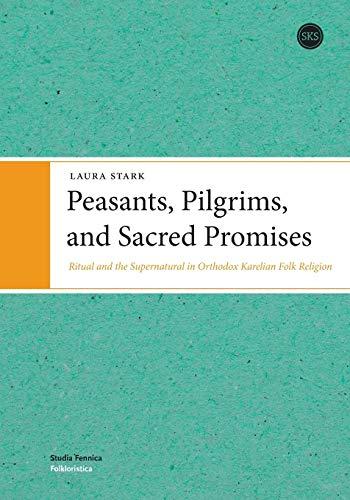 Peasants, Pilgrims, and Sacred Promises: Ritual and the Supernatural in Orthodox Karelian Folk ...
