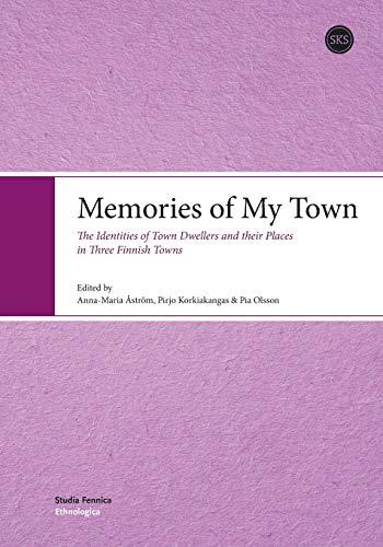 Memories of My Town: The Identities of: Edited By Astrom,Anna-Maria,Korkiakangas,Pirjo