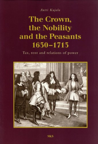The Crown, the Nobility, and the Peasants 1630-1713: Tax, Rent, and Relations of Power: Kujala, ...