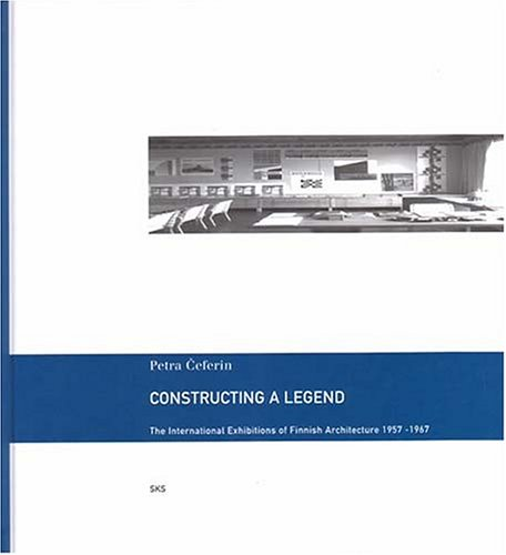 9789517465427: Constructing a Legend: The International Exhibitions of Finnish Architecture 1957-1967