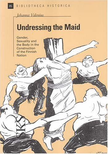 9789517465939: Undressing the Maid: Gender, Sexuality and the Body in the Construction of the Finnish Nation (Bibliotheca Historica)