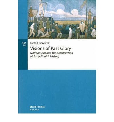 9789517467872: Visions of Past Glory: Nationalism and the Construction of Early Finnish History