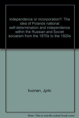 Independence or incorporation?: The idea of Poland's: Iivonen, Jyrki