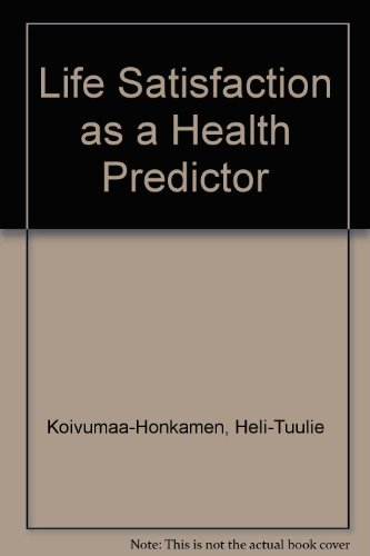 Life Satisfaction as a Health Predictor: Koivumaa-Honkamen, Heli-Tuulie