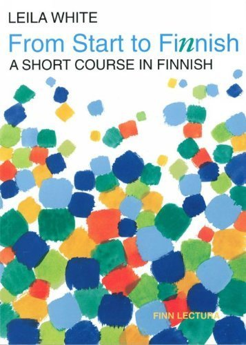 From start to Finnish: A short course in Finnish: White, Leila