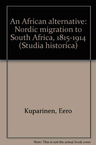 9789518915457: An African alternative: Nordic migration to South Africa, 1815-1914 (Migration studies)