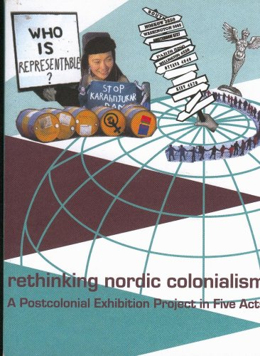 Rethinking Nordic Colonialism: A Postcolonial Exhibition Project in Five Acts: Aktion, Kuratorisk