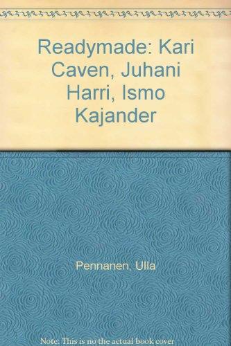 Readymade: Kari Caven, Juhani Harri, Ismo Kajander: Pennanen, Ulla