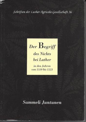 Der Begriff des Nichts bei Luther in den Jahren von 1510 bis 1523 [Schriften der ...
