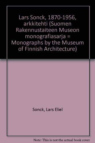 9789519229126: Lars Sonck, 1870-1956, arkkitehti (Suomen Rakennustaiteen Museon monografiasarja = Monographs by the Museum of Finnish Architecture)