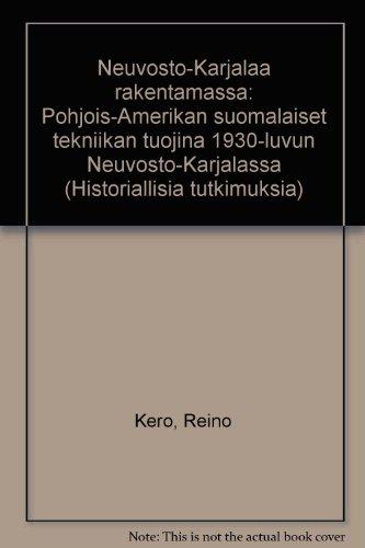 9789519254449: Neuvosto-Karjalaa rakentamassa: Pohjois-Amerikan suomalaiset tekniikan tuojina 1930-luvun Neuvosto-Karjalassa (Historiallisia tutkimuksia) (Finnish Edition)