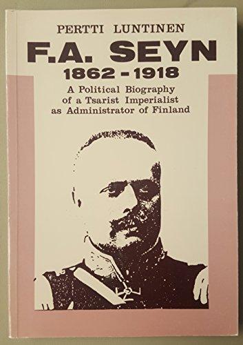 F. A. Seyn, 1862-1918: A Political Biography: Luntinen, Pertti