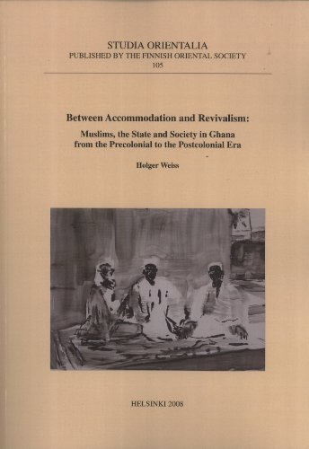 Between Accommodation and Revivalism. Muslims, the State, and Society in Ghana From the Precolonial...