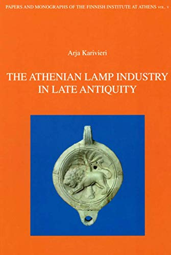 9789519529561: The Athenian lamp industry in late antiquity (Papers and monographs of the Finnish Institute at Athens)