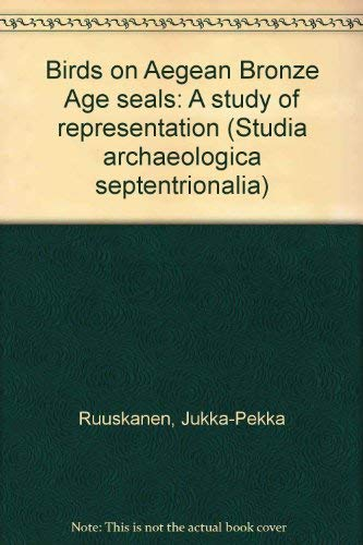 Birds on Aegean Bronze Age seals: A study on representation (Studia archaeologica septentrionalia) ...