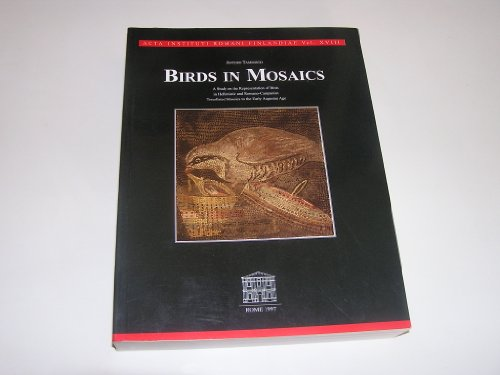 9789519690247: Birds in mosaics: A study on the representation of birds in Hellenistic and Romano-Campanian tessellated mosaics to the early Augustan age (Acta Instituti Romani Finlandiae)