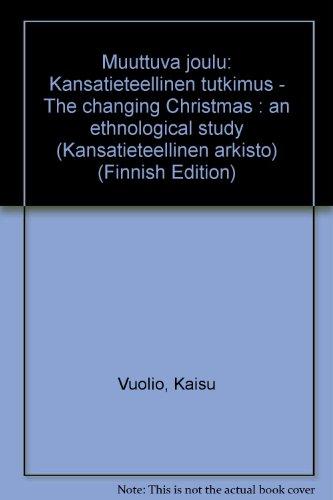 Muuttuva joulu: Kansatieteellinen tutkimus - The changing: Vuolio, Kaisu