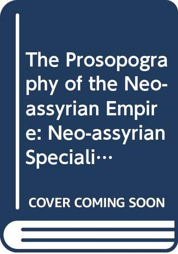 9789521013485: The Prosopography of the Neo-Assyrian Empire, Volume 4, Part 1 (Neo-Assyrian Specialists: Crafts, Offices, and Other Professional Designations)