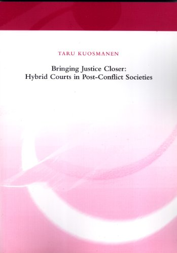 Bringing Justice Closer: Hybrid Courts in Post-Conflict Societies: Taru Kuosmanen