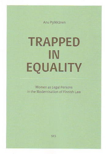 Trapped in Equality: Women as Legal Persons in the Modernisation of Finnish Law.: Anu Pylkkanen