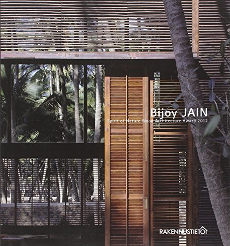 Bijoy Jain: Spirit of Nature Wood Architecture Award 2012 (Paperback): Wood in Culture Association