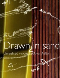 9789525371062: Drawn in Sand: Unrealised Visions by Alvar Aalto (English and Finnish Edition)