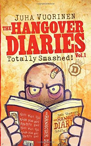 Totally Smashed!: Volume 1 (The Hangover Diaries): Vuorinen, Mr Juha