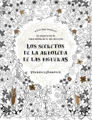 9789526843841: Los secretos de la arboleda de las higueras: El libro sensual para coloreal de los adultos (Spanish Edition)