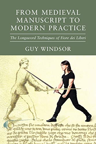 9789527157558: From Medieval Manuscript to Modern Practice: The Longsword Techniques of Fiore dei Liberi