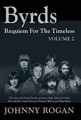 Byrds: requiem for the timeless : the: Johnny Rogan