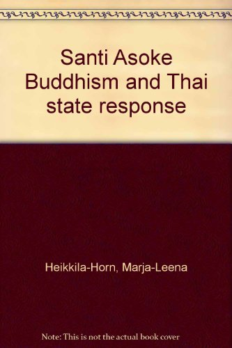 Santi Asoke Buddhism and the Thai State Response: HEIKKILA-HORN (Marja-Leena)