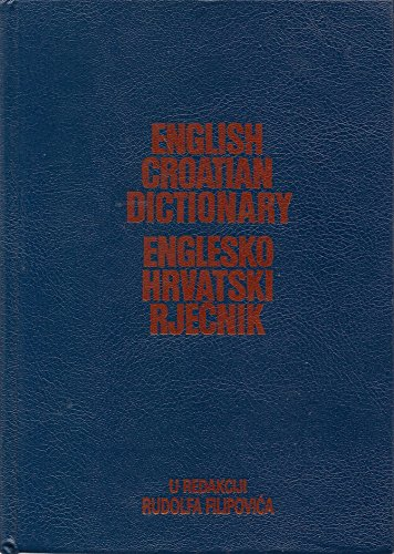 Englesko-hrvatski rjecnik =: English-Croatian dictionary: Rudolf Filipovic
