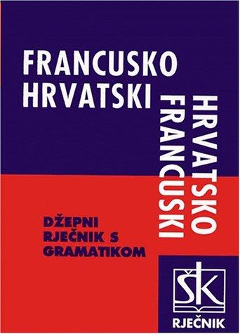 DICTIONNAIRE FRANCAIS-CROATE ET CROATE-FRANCAIS: Collectif; Edita Horetzky; Natasa Benini